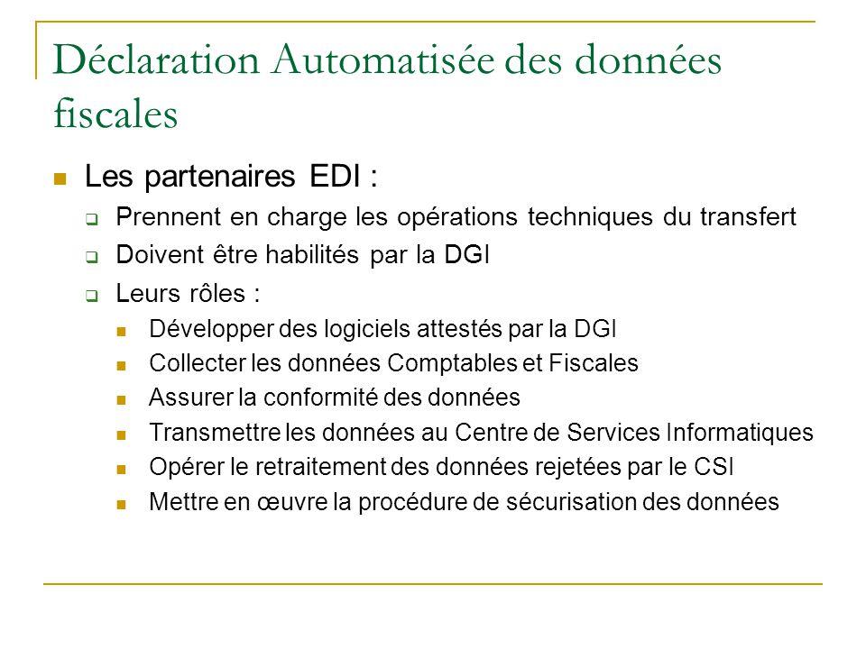 Déclaration Automatisée des données fiscales  Les partenaires EDI :  Prennent en charge les opérations techniques du transfert  Doivent être habili