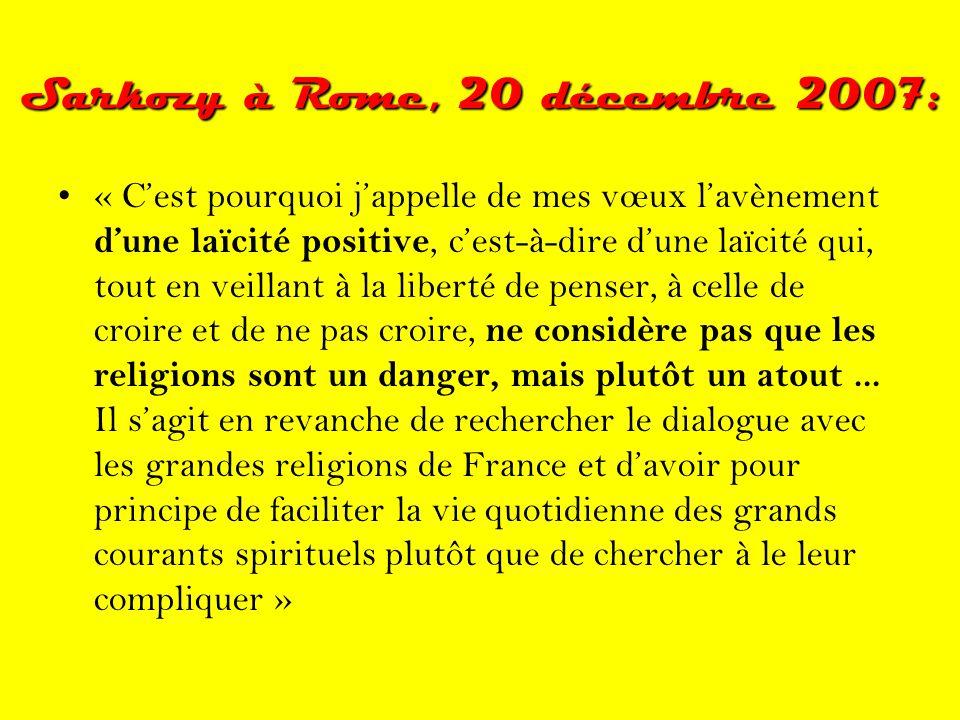 Sarkozy à Rome, 20 décembre 2007: •« C'est pourquoi j'appelle de mes vœux l'avènement d'une laïcité positive, c'est-à-dire d'une laïcité qui, tout en veillant à la liberté de penser, à celle de croire et de ne pas croire, ne considère pas que les religions sont un danger, mais plutôt un atout...
