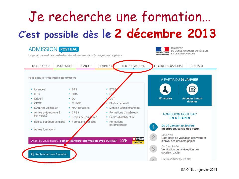 SAIO Nice - janvier 2014 •Si je ne trouve pas une formation sur APB … c'est que l'inscription se fait directement auprès de l'établissement concerné : je le contacte •Si je trouve une ou plusieurs formations qui m'intéressent sur APB … je pourrais m'y inscrire à partir du 20 janvier