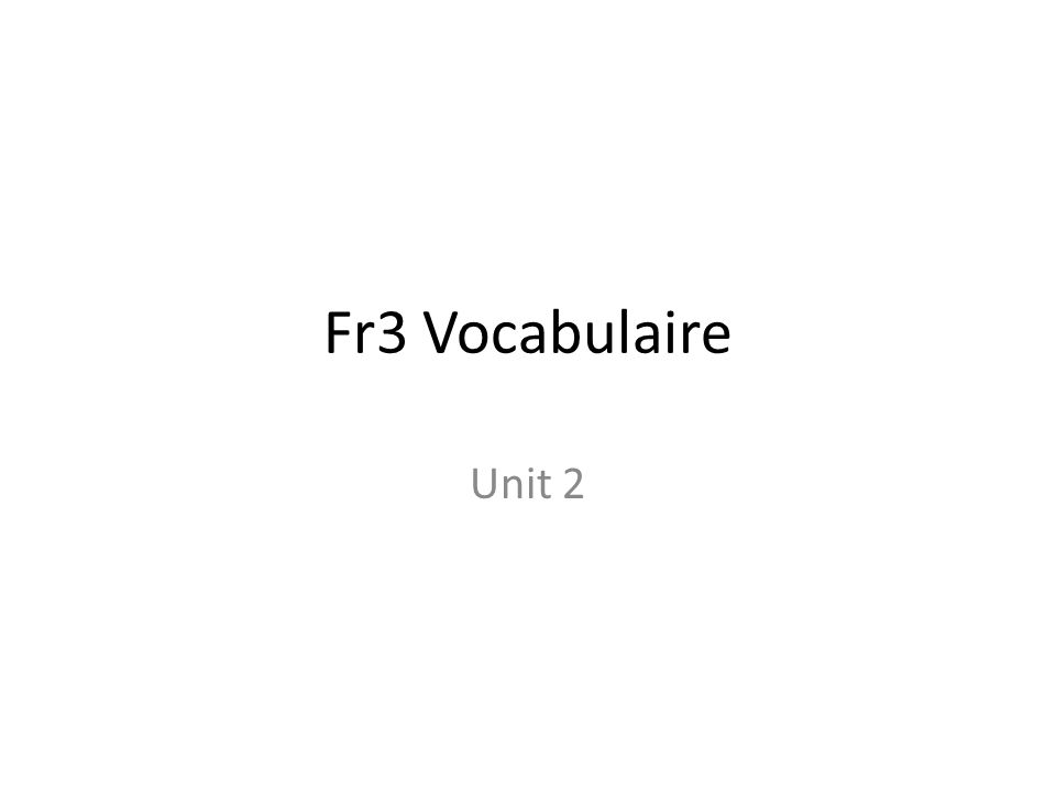 Fr3 Vocabulaire Unit 2