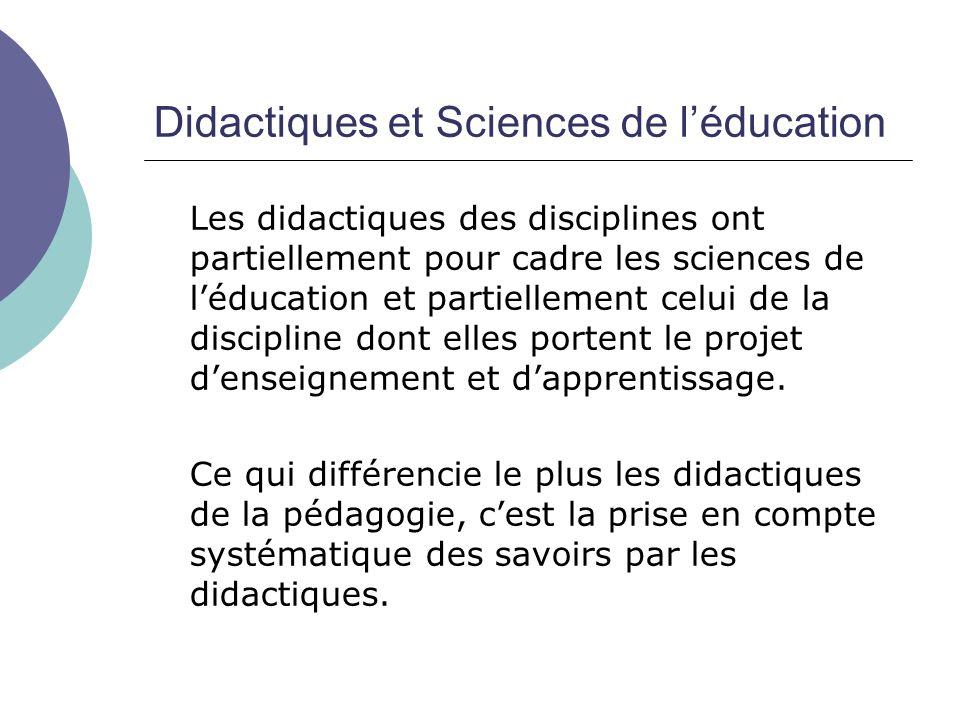 Didactiques et Sciences de l'éducation Les didactiques des disciplines ont partiellement pour cadre les sciences de l'éducation et partiellement celui