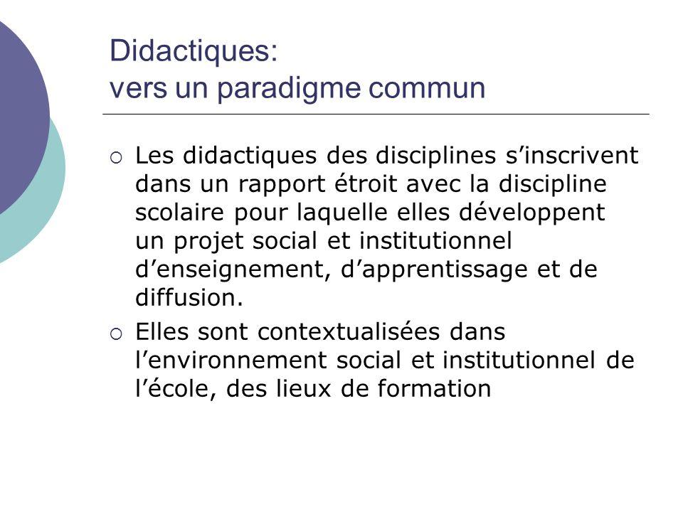 Didactiques: vers un paradigme commun  Les didactiques des disciplines s'inscrivent dans un rapport étroit avec la discipline scolaire pour laquelle