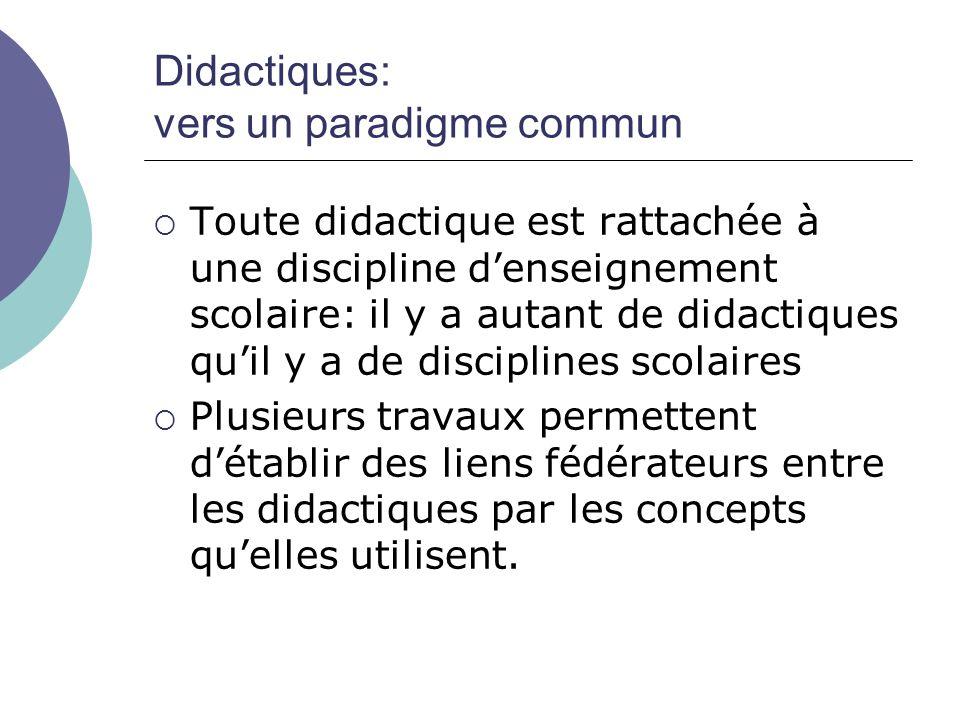 Didactiques: vers un paradigme commun  Toute didactique est rattachée à une discipline d'enseignement scolaire: il y a autant de didactiques qu'il y