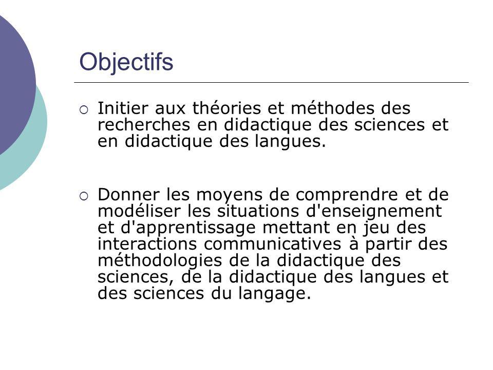 Objectifs  Initier aux théories et méthodes des recherches en didactique des sciences et en didactique des langues.  Donner les moyens de comprendre