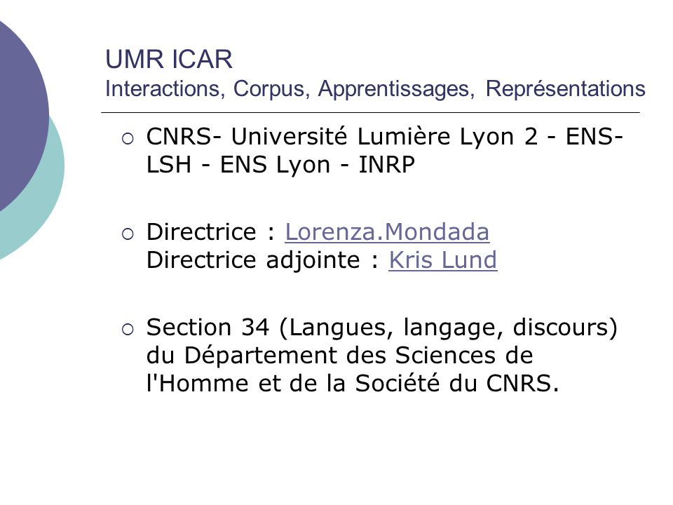 UMR ICAR Interactions, Corpus, Apprentissages, Représentations  CNRS- Université Lumière Lyon 2 - ENS- LSH - ENS Lyon - INRP  Directrice : Lorenza.M