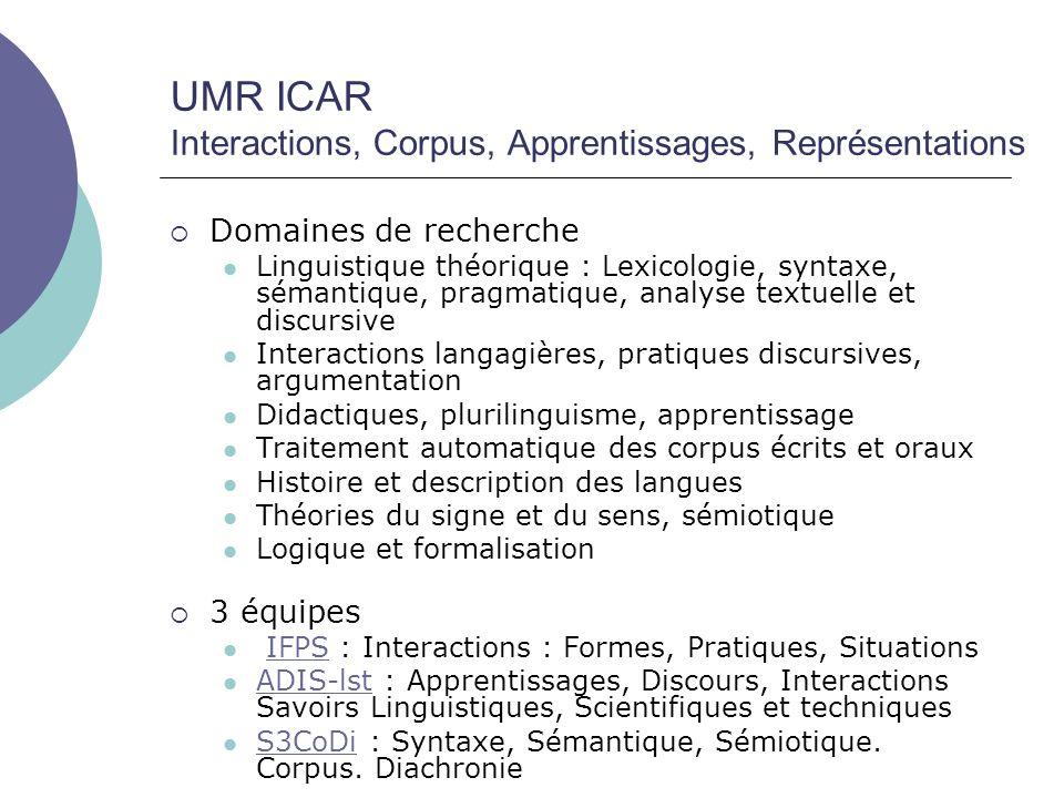 UMR ICAR Interactions, Corpus, Apprentissages, Représentations  Domaines de recherche  Linguistique théorique : Lexicologie, syntaxe, sémantique, pr
