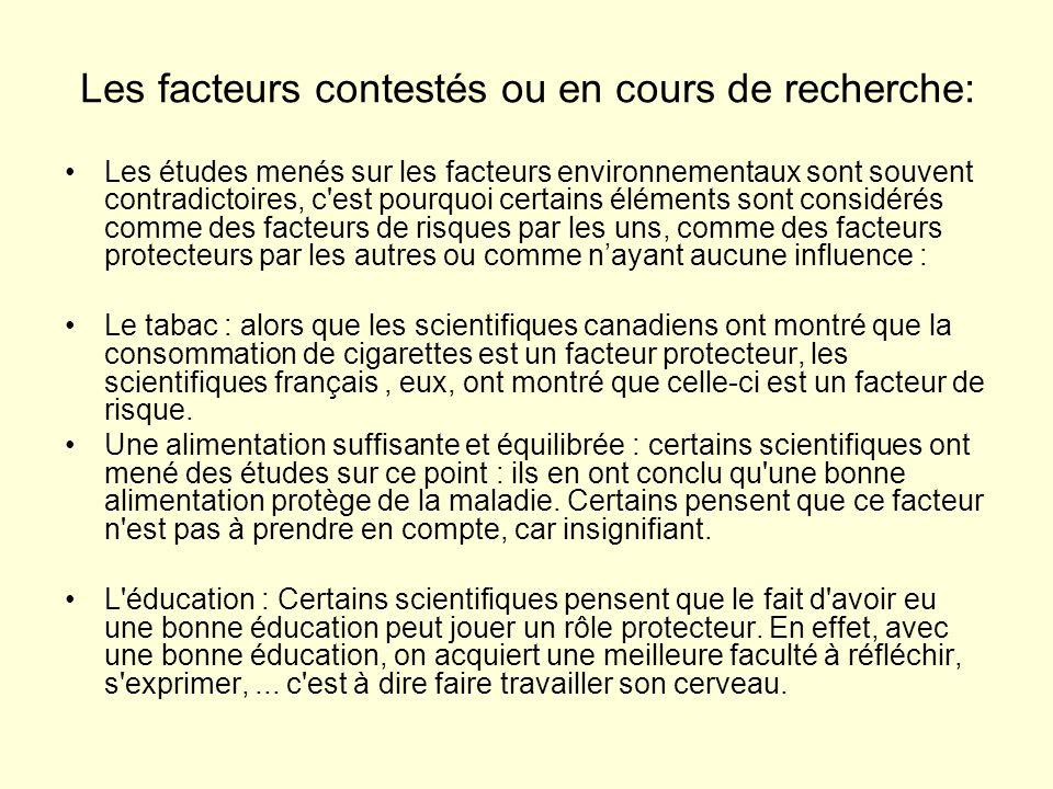 Les facteurs contestés ou en cours de recherche: •Les études menés sur les facteurs environnementaux sont souvent contradictoires, c'est pourquoi cert