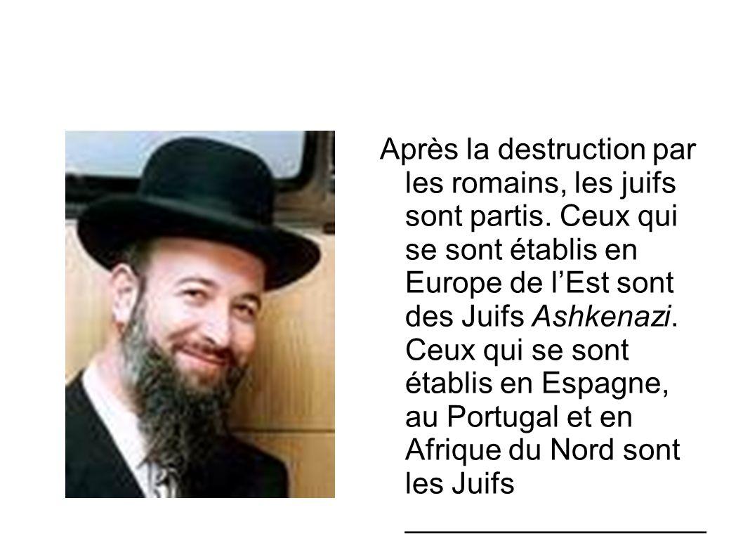 Après la destruction par les romains, les juifs sont partis. Ceux qui se sont établis en Europe de l'Est sont des Juifs Ashkenazi. Ceux qui se sont ét