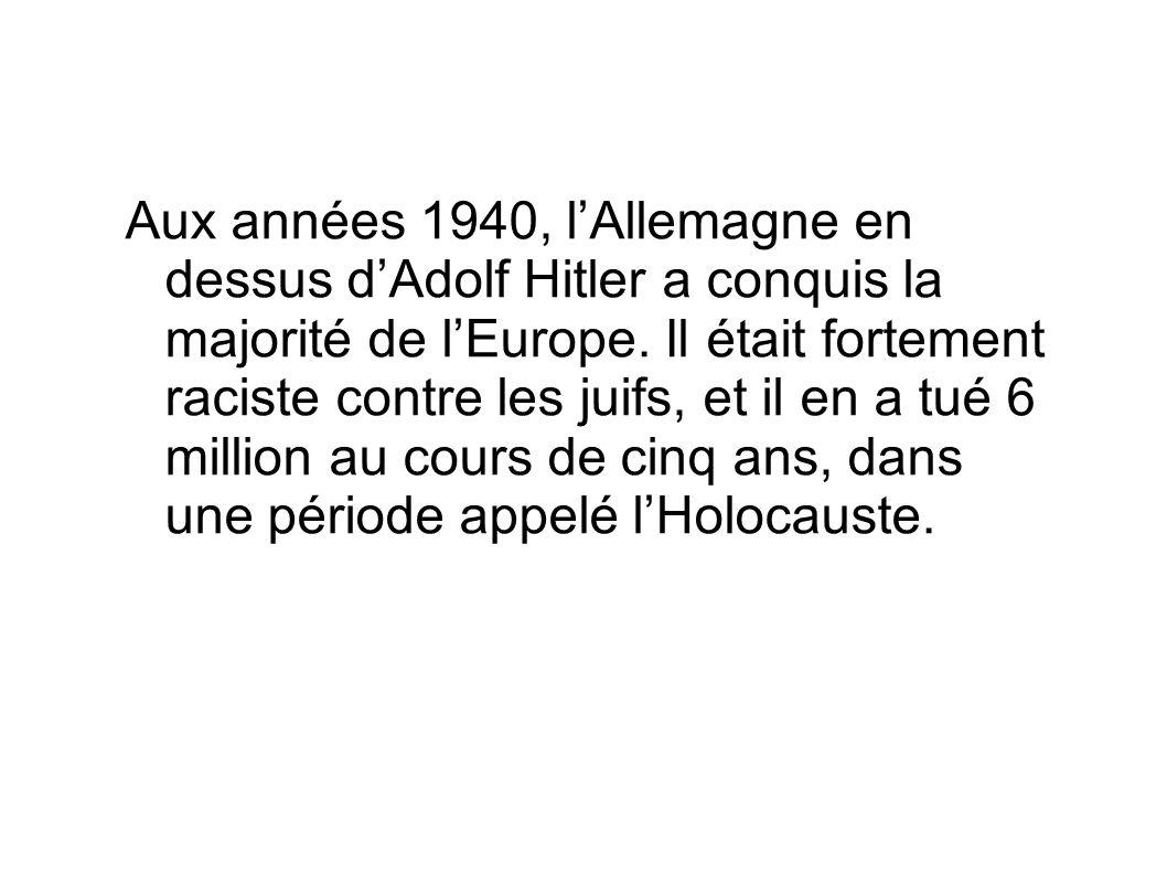 Aux années 1940, l'Allemagne en dessus d'Adolf Hitler a conquis la majorité de l'Europe. Il était fortement raciste contre les juifs, et il en a tué 6