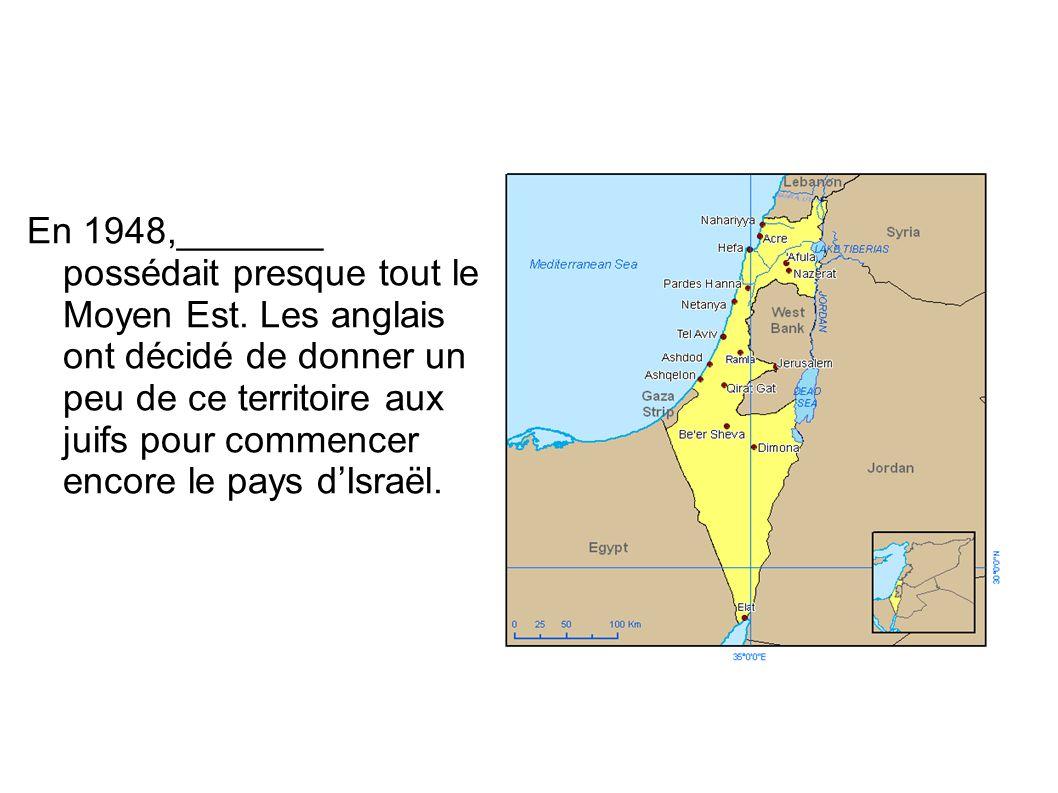 En 1948,_______ possédait presque tout le Moyen Est. Les anglais ont décidé de donner un peu de ce territoire aux juifs pour commencer encore le pays