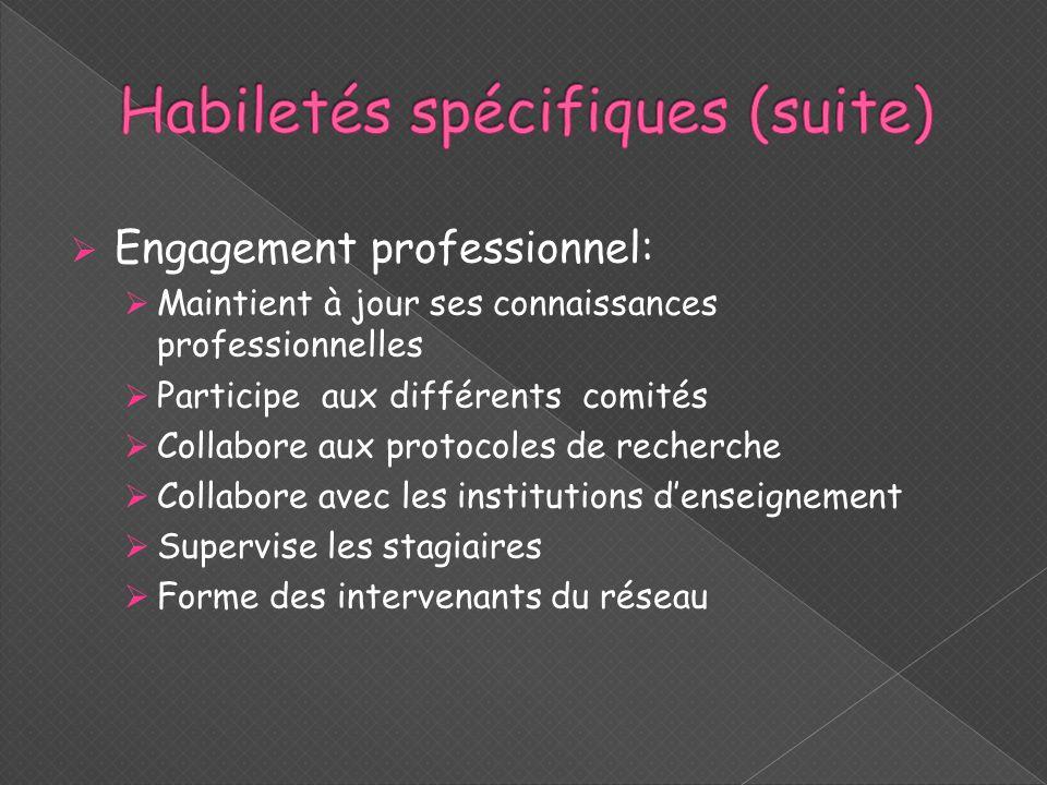  Engagement professionnel:  Maintient à jour ses connaissances professionnelles  Participe aux différents comités  Collabore aux protocoles de rec