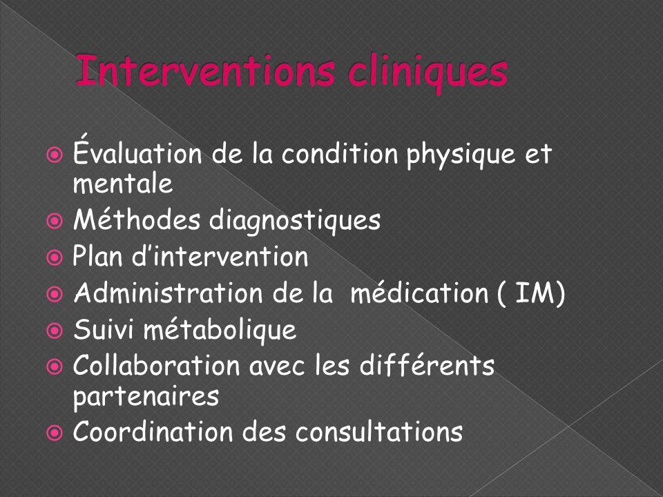  Évaluation de la condition physique et mentale  Méthodes diagnostiques  Plan d'intervention  Administration de la médication ( IM)  Suivi métabo