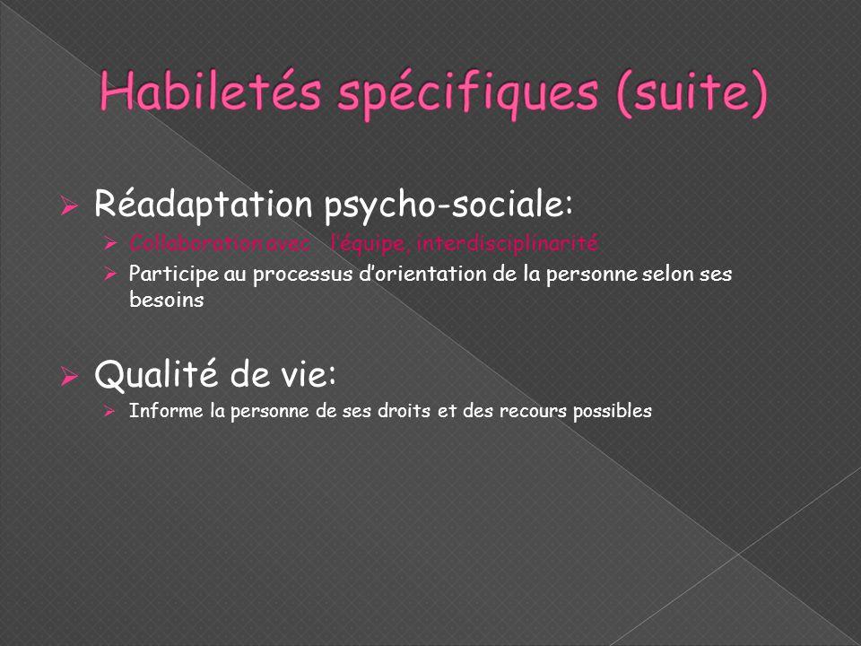  Réadaptation psycho-sociale:  Collaboration avec l'équipe, interdisciplinarité  Participe au processus d'orientation de la personne selon ses beso
