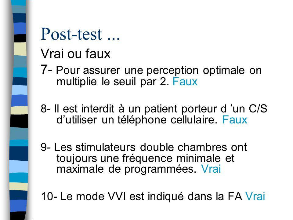 Post-test... Vrai ou faux 7- Pour assurer une perception optimale on multiplie le seuil par 2.
