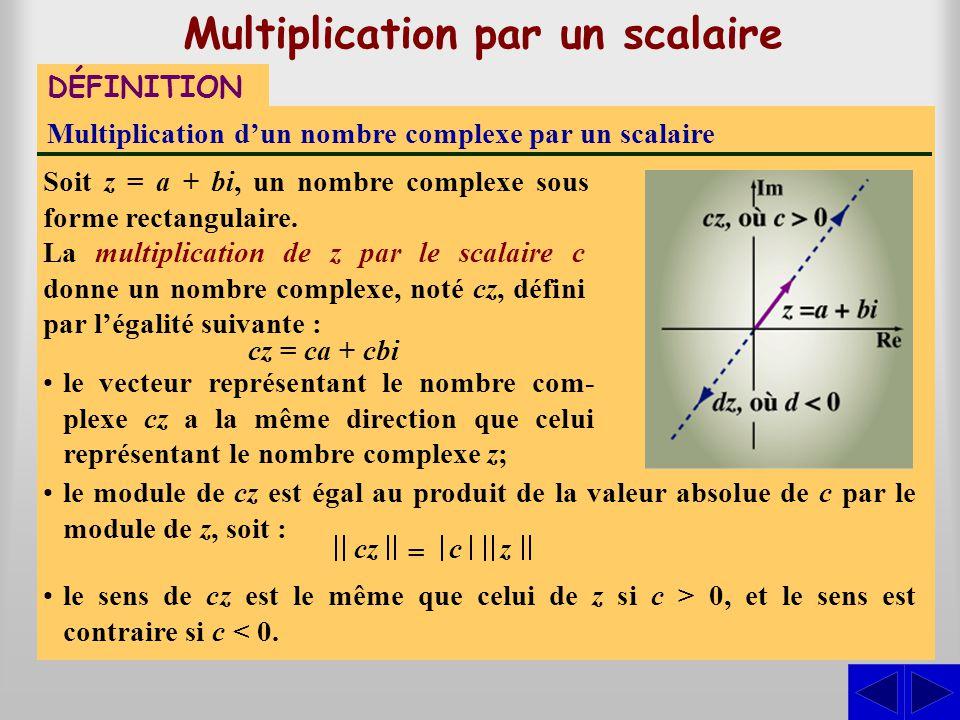 Multiplication par un scalaire Multiplication d'un nombre complexe par un scalaire Soit z = a + bi, un nombre complexe sous forme rectangulaire. DÉFIN