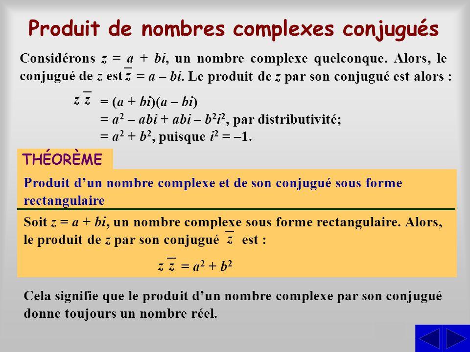 Produit de nombres complexes conjugués S = (a (a + bi)(a – bi) = a2 a2 – abi + – b 2 i 2, par distributivité; = a2 a2 + b 2, puisque i2 i2 = –1. zz Co