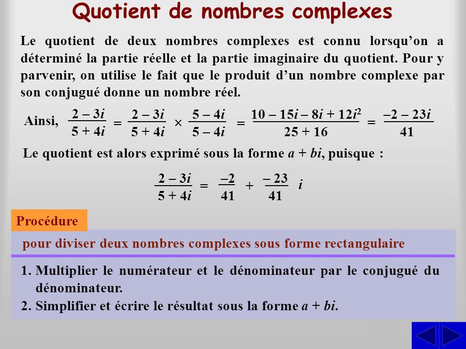 Quotient de nombres complexes S Le quotient de deux nombres complexes est connu lorsqu'on a déterminé la partie réelle et la partie imaginaire du quot