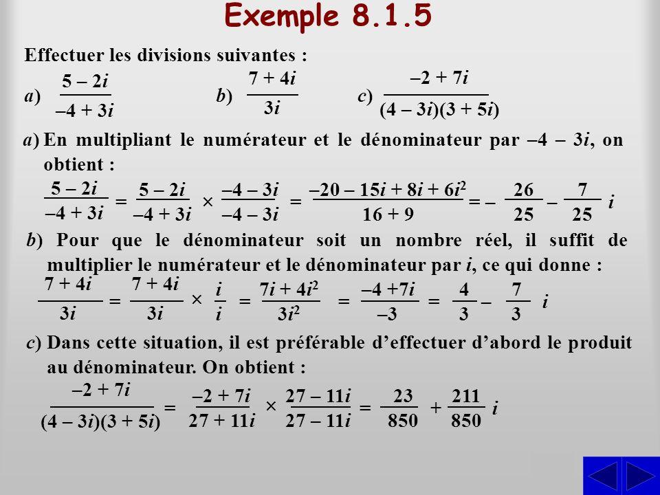 Exemple 8.1.5 S Effectuer les divisions suivantes : a)a) a)En multipliant le numérateur et le dénominateur par –4 – 3i, on obtient : b) Pour que le dé
