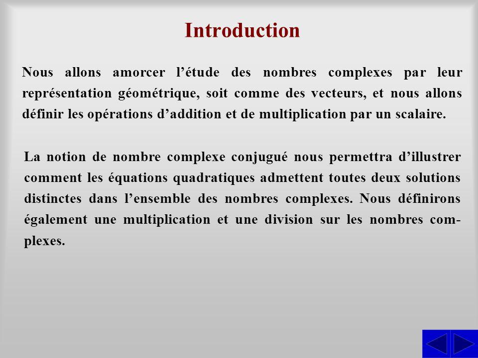 Nous allons amorcer l'étude des nombres complexes par leur représentation géométrique, soit comme des vecteurs, et nous allons définir les opérations
