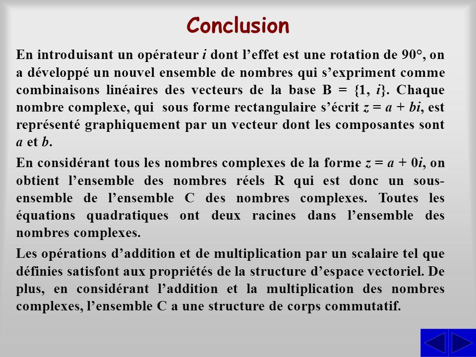 Conclusion En introduisant un opérateur i dont l'effet est une rotation de 90°, on a développé un nouvel ensemble de nombres qui s'expriment comme com