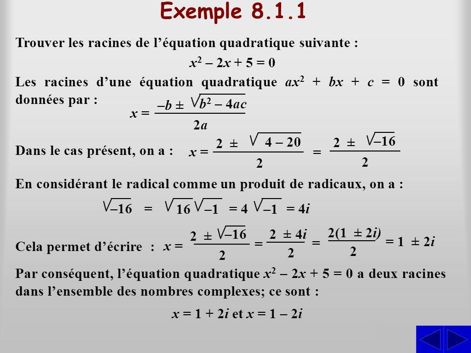 Exemple 8.1.1 S Trouver les racines de l'équation quadratique suivante : Les racines d'une équation quadratique ax 2 + bx + c = 0 sont données par : x