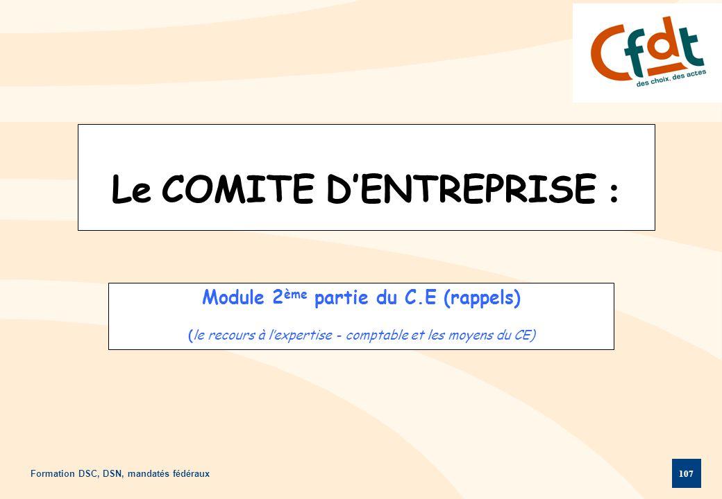 Formation DSC, DSN, mandatés fédéraux 107 Le COMITE D'ENTREPRISE : Module 2 ème partie du C.E (rappels) (le recours à l'expertise - comptable et les m