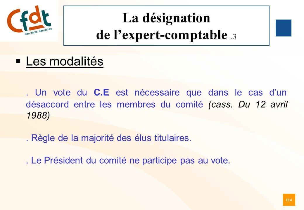 114 La désignation de l'expert-comptable.3  Les modalités. Un vote du C.E est nécessaire que dans le cas d'un désaccord entre les membres du comité (