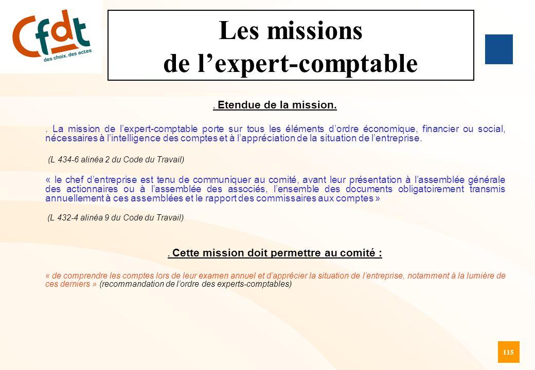 115 Les missions de l'expert-comptable. Etendue de la mission.. La mission de l'expert-comptable porte sur tous les éléments d'ordre économique, finan