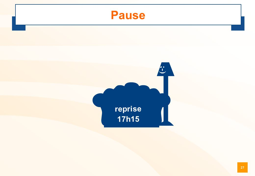 27 Pause  ;-) reprise 17h15