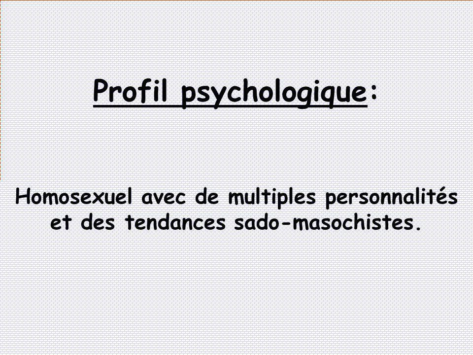 Profil psychologique: Homosexuel avec de multiples personnalités et des tendances sado-masochistes.