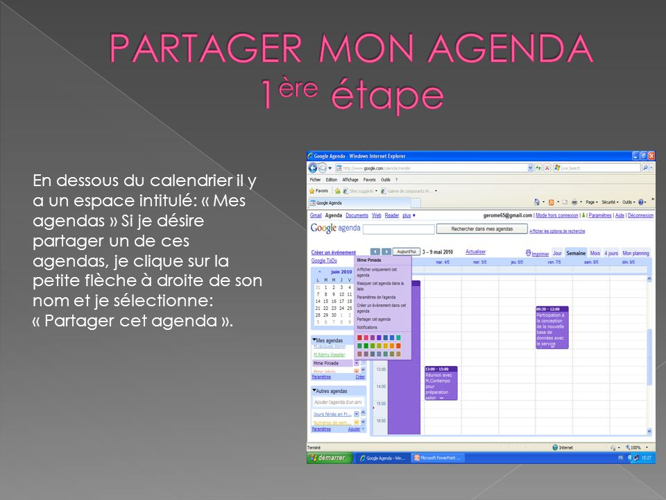 En dessous du calendrier il y a un espace intitulé: « Mes agendas » Si je désire partager un de ces agendas, je clique sur la petite flèche à droite de son nom et je sélectionne: « Partager cet agenda ».