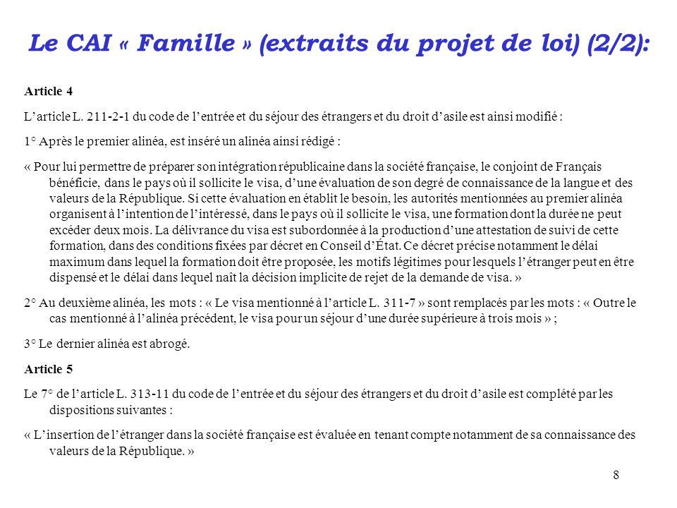 8 Le CAI « Famille » (extraits du projet de loi) (2/2): Article 4 L'article L. 211-2-1 du code de l'entrée et du séjour des étrangers et du droit d'as