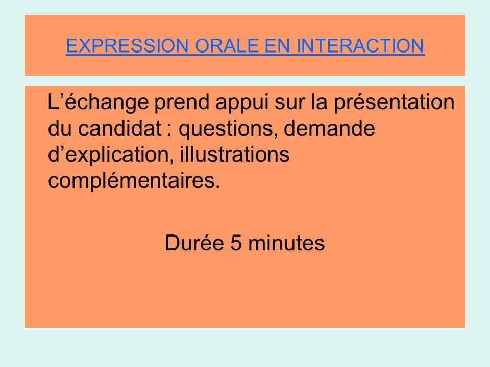 EXPRESSION ORALE EN INTERACTION L'échange prend appui sur la présentation du candidat : questions, demande d'explication, illustrations complémentaires.