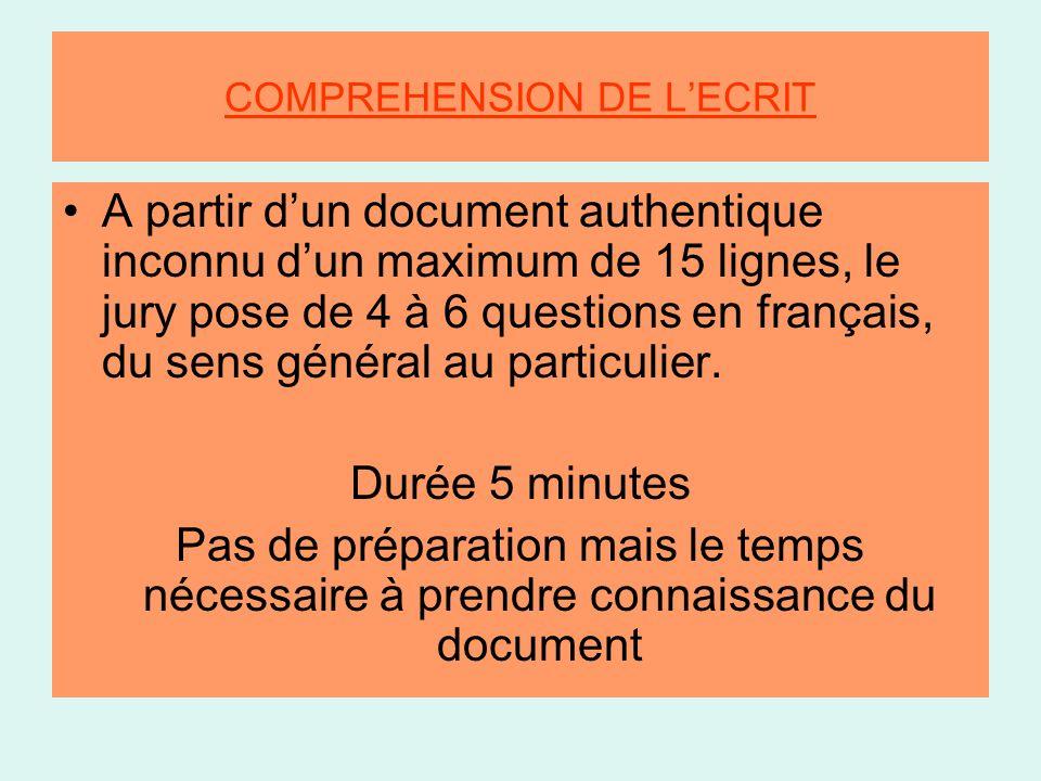 COMPREHENSION DE L'ECRIT •A partir d'un document authentique inconnu d'un maximum de 15 lignes, le jury pose de 4 à 6 questions en français, du sens général au particulier.