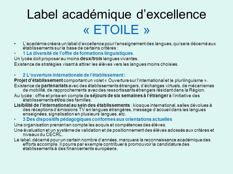 Label académique d'excellence « ETOILE » •L'académie créera un label d'excellence pour l'enseignement des langues, qui sera décerné aux établissements sur la base de certains critères : •1 La diversité de l'offre de formations linguistiques.