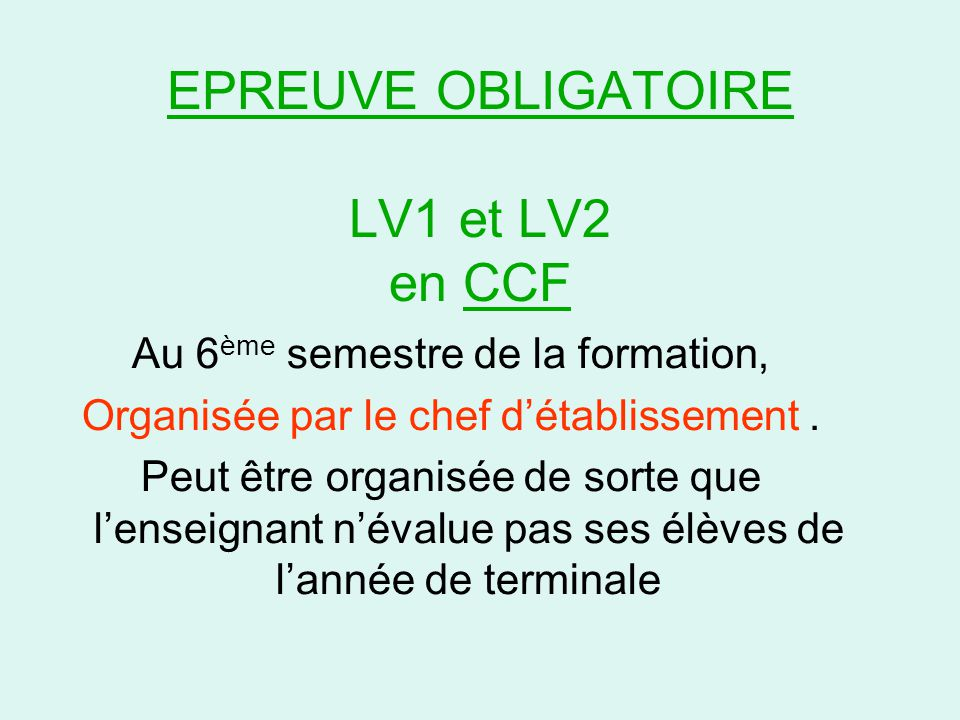 EPREUVE OBLIGATOIRE LV1 et LV2 en CCF Au 6 ème semestre de la formation, Organisée par le chef d'établissement.