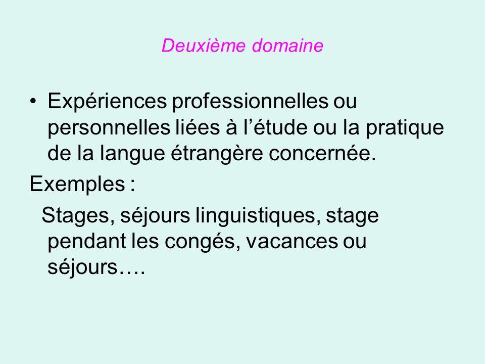 Deuxième domaine •Expériences professionnelles ou personnelles liées à l'étude ou la pratique de la langue étrangère concernée.