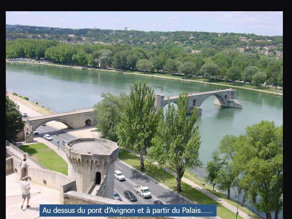 Au dessus du pont d'Avignon et à partir du Palais……