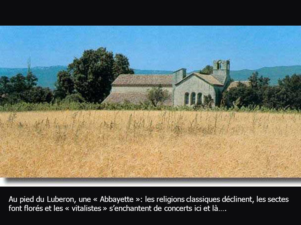 Au pied du Luberon, une « Abbayette »: les religions classiques déclinent, les sectes font florés et les « vitalistes » s'enchantent de concerts ici et là….