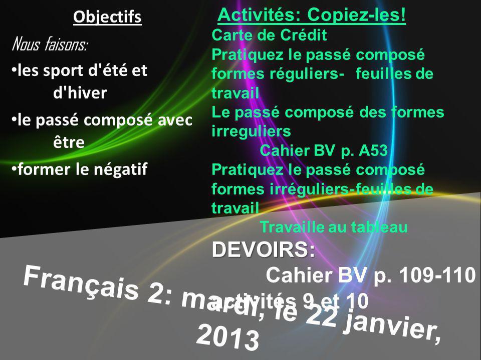 Français 2: mardi, le 22 janvier, 2013 Activités: Copiez-les! Carte de Crédit Pratiquez le passé composé formes réguliers-feuilles de travail Le passé