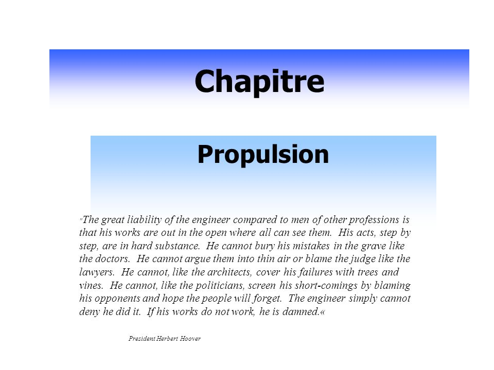 Chapitre Propulsion The great liability of the engineer compared to men of other professions is that his works are out in the open where all can see them.