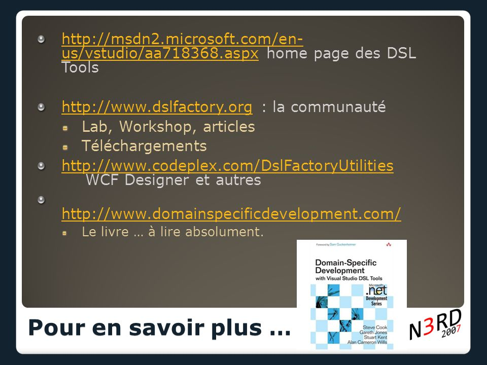 http://msdn2.microsoft.com/en- us/vstudio/aa718368.aspxhttp://msdn2.microsoft.com/en- us/vstudio/aa718368.aspx home page des DSL Tools http://www.dslf