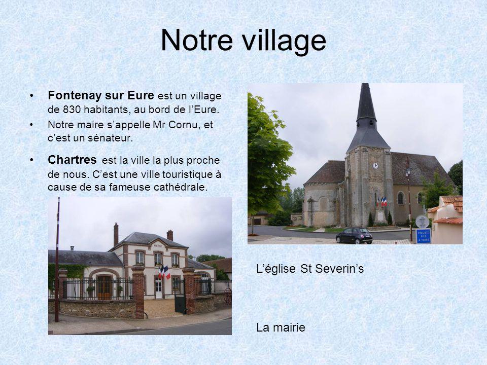 Notre village •Fontenay sur Eure est un village de 830 habitants, au bord de l'Eure. •Notre maire s'appelle Mr Cornu, et c'est un sénateur. •Chartres