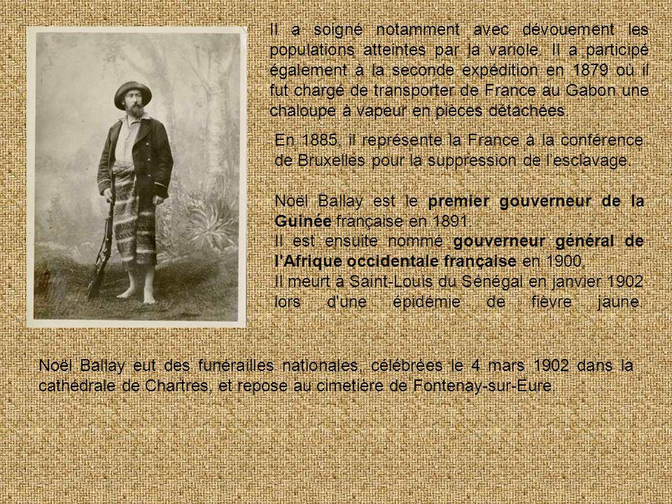 En 1885, il représente la France à la conférence de Bruxelles pour la suppression de l'esclavage. Noël Ballay est le premier gouverneur de la Guinée f