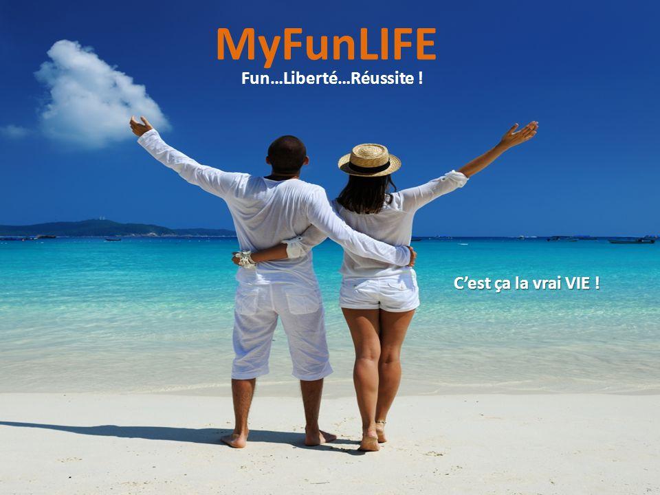 MyFunLIFE Fun…Liberté…Réussite ! C'est ça la vrai VIE !