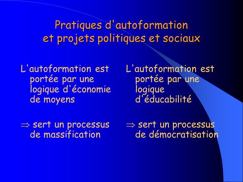 Pratiques d'autoformation et projets politiques et sociaux L'autoformation est portée par une logique d'économie de moyens  sert un processus de mass