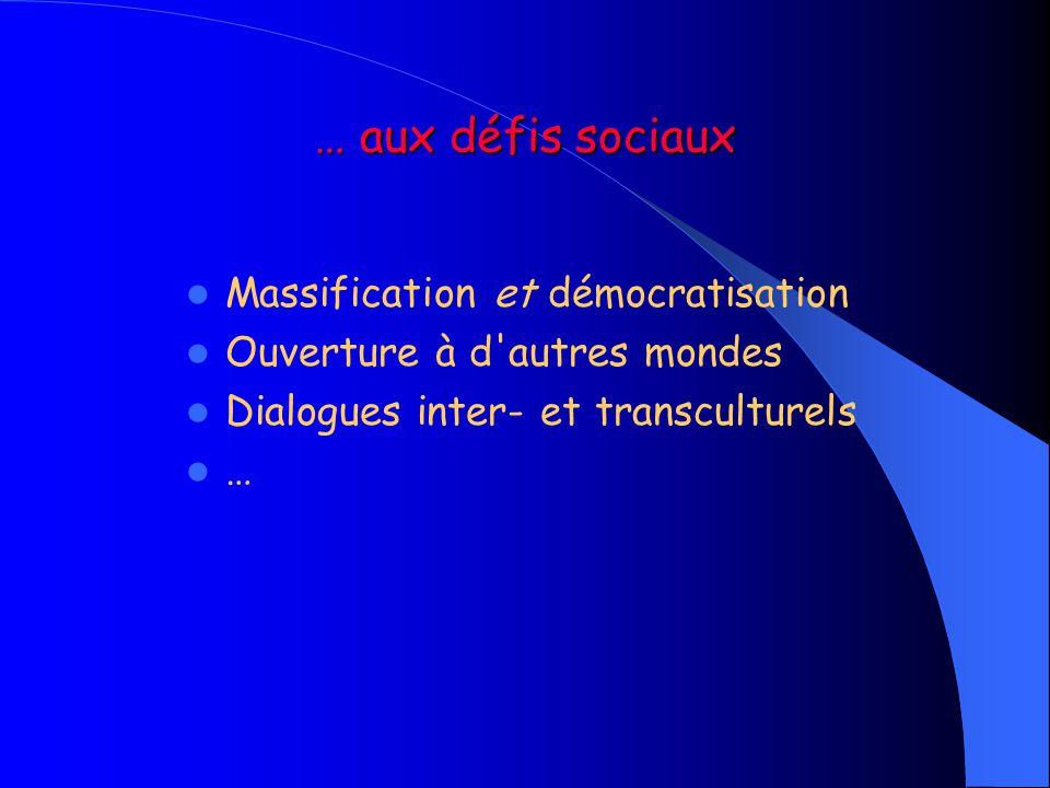 … aux défis sociaux  Massification et démocratisation  Ouverture à d'autres mondes  Dialogues inter- et transculturels  …