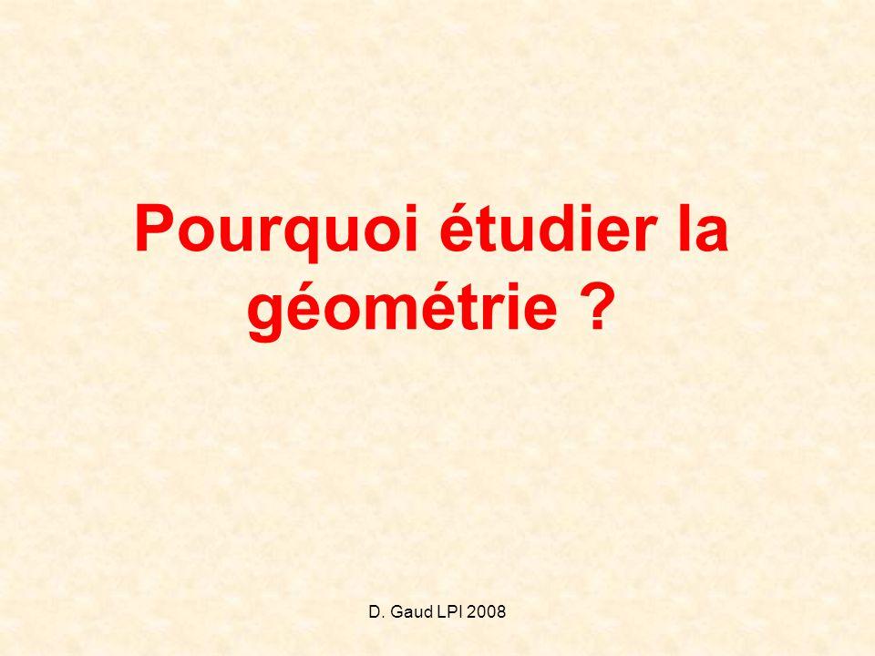D. Gaud LPI 2008 Pourquoi étudier la géométrie ?