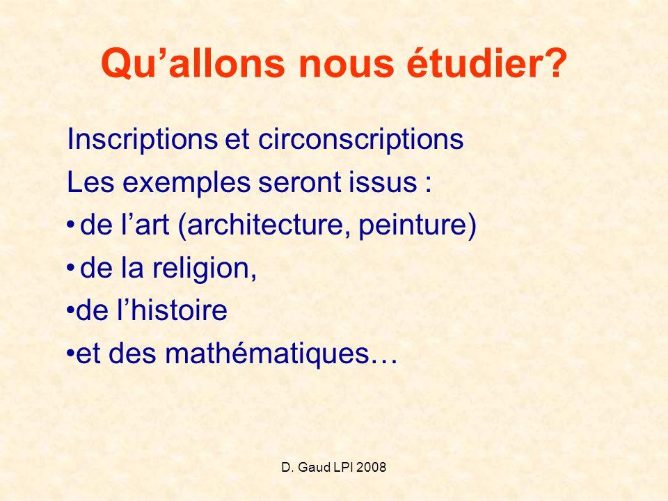 D. Gaud LPI 2008 Qu'allons nous étudier? Inscriptions et circonscriptions Les exemples seront issus : •de l'art (architecture, peinture) •de la religi