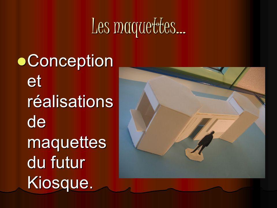 Les maquettes…  Conception et réalisations de maquettes du futur Kiosque.